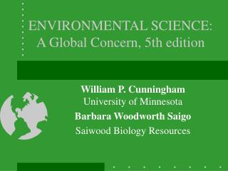 ENVIRONMENTAL SCIENCE:  A Global Concern, 5th edition