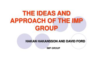 THE IDEAS AND APPROACH OF THE IMP GROUP