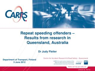 Repeat speeding offenders –  Results from research in  Queensland, Australia Dr Judy Fleiter
