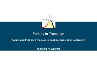 Fertility in Transition Family and Fertility Dynamics in East Germany after Unification
