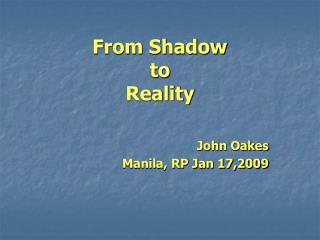 From Shadow to  Reality