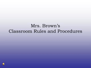 Mrs. Brown's Classroom Rules and Procedures
