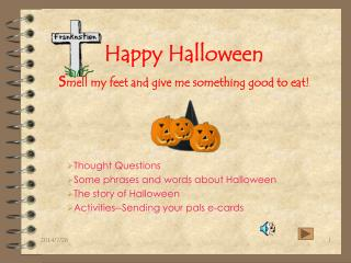 Happy Halloween s mell my feet and give me something good to eat!