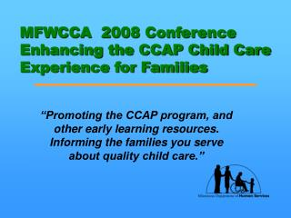 MFWCCA  2008 Conference Enhancing the CCAP Child Care Experience for Families