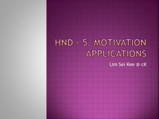 HND – 5. Motivation Applications