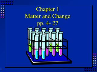 Chapter 1 Matter and Change pp. 4- 27