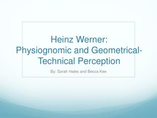 Heinz Werner: Physiognomic and Geometrical-Technical Perception