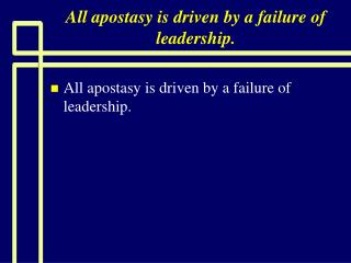 All apostasy is driven by a failure of leadership.