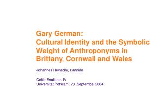 Gary German: Cultural Identity and the Symbolic Weight of Anthroponyms in Brittany, Cornwall and Wales