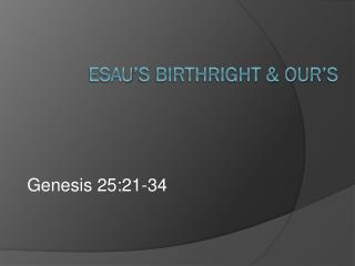 ESAU'S BIRTHRIGHT & OUR'S