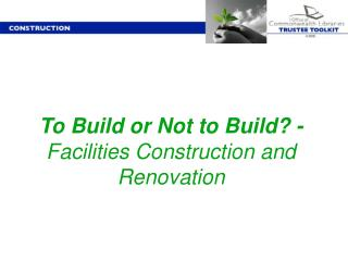 To Build or Not to Build? -    Facilities Construction and Renovation