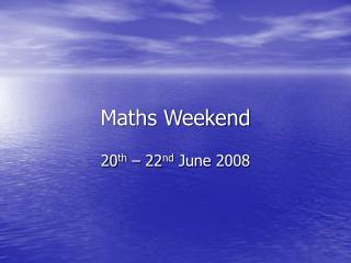 Maths Weekend