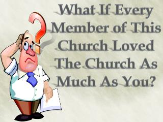 What If Every Member of This Church Loved The Church As Much As You?