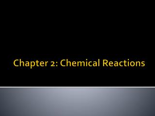 Chapter 2: Chemical Reactions