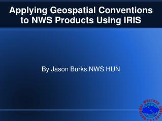 Applying Geospatial Conventions to NWS Products Using IRIS