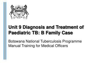 Unit 9 Diagnosis and Treatment of Paediatric TB: B Family Case