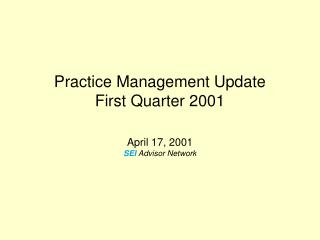 Practice Management Update First Quarter 2001 April 17, 2001 SEI  Advisor Network