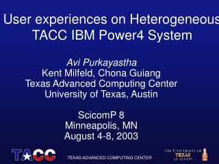 User experiences on Heterogeneous TACC IBM Power4 System