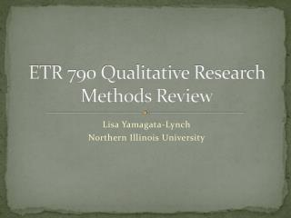 ETR  790 Qualitative Research Methods Review
