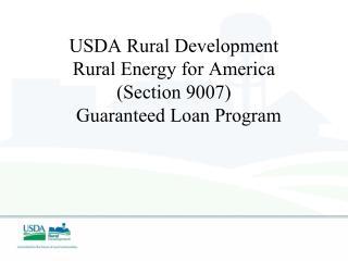 USDA Rural Development Rural Energy for America (Section 9007) Guaranteed Loan Program