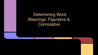 Determining Word Meanings: Figurative & Connotative