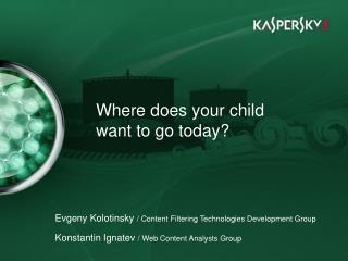 Where does your child  want to go today?