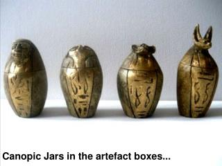 Canopic Jars in the artefact boxes...