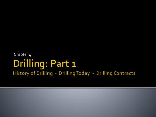 Drilling: Part 1 History of Drilling  -  Drilling Today  -  Drilling Contracts