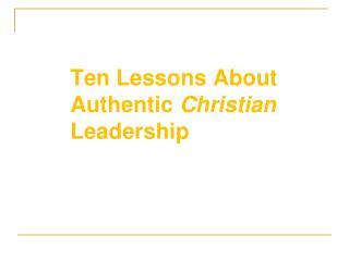 Ten Lessons About Authentic  Christian  Leadership