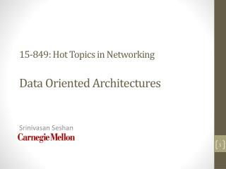 15-849: Hot Topics in Networking Data Oriented Architectures