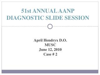 51st ANNUAL AANP DIAGNOSTIC SLIDE SESSION