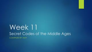Week 11 Secret Codes of the Middle Ages