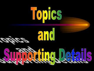 Topics  and  Supporting Details