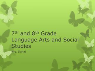 7 th  and 8 th  Grade Language Arts and Social Studies