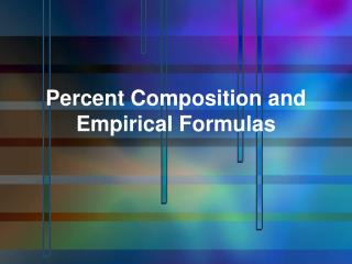 Percent Composition and Empirical Formulas
