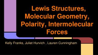 Lewis Structures, Molecular Geometry, Polarity, Intermolecular Forces