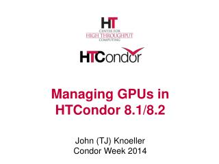 Managing GPUs in  HTCondor  8.1/8.2