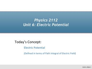 Physics 2112 Unit 6: Electric Potential