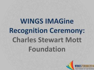 WINGS  IMAGine  Recognition Ceremony:  Charles Stewart Mott Foundation