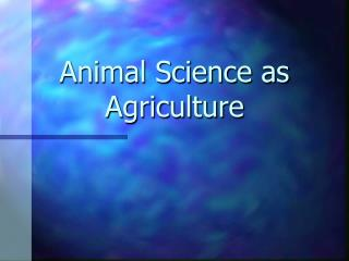 Animal Science as Agriculture