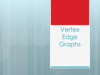 Vertex Edge Graphs