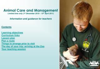 Animal Care and Management   Limited time only (1 st  December 2010 – 15 th  April 2011)