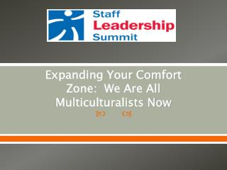 Expanding Your Comfort Zone :  We Are All Multiculturalists Now