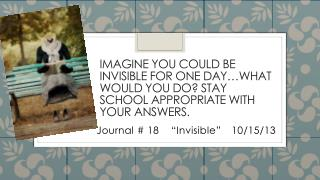 "Journal  #  18    "" Invisible"" 	10/15/13"