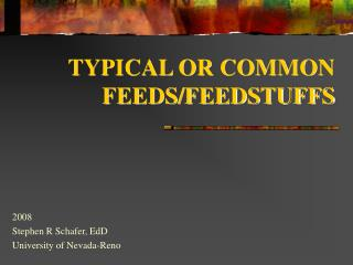 TYPICAL OR COMMON FEEDS/FEEDSTUFFS