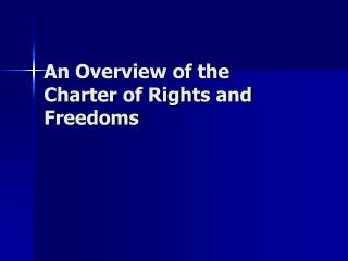 An Overview of the  Charter of Rights and Freedoms