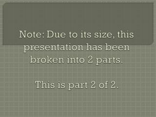 Note: Due to its size, this presentation has been broken into 2 parts. This is part 2 of 2.