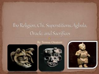Ibo Religion, Chi, Superstitions, Agbala, Oracle, and Sacrifices