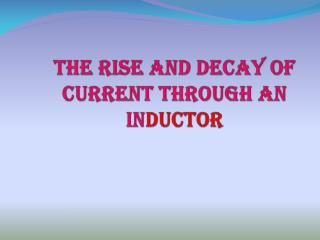 The rise and decay of current through an in ductor