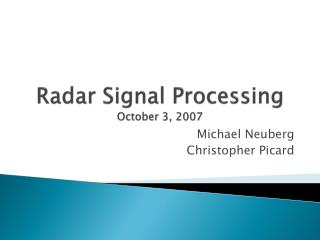 Radar Signal Processing October 3, 2007
